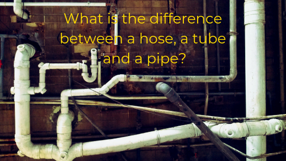 Difference between a hose, a tube, and a pipe